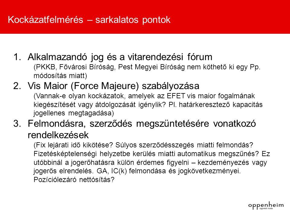 Kockázatfelmérés – sarkalatos pontok 1.Alkalmazandó jog és a vitarendezési fórum (PKKB, Fővárosi Bíróság, Pest Megyei Bíróság nem köthető ki egy Pp.