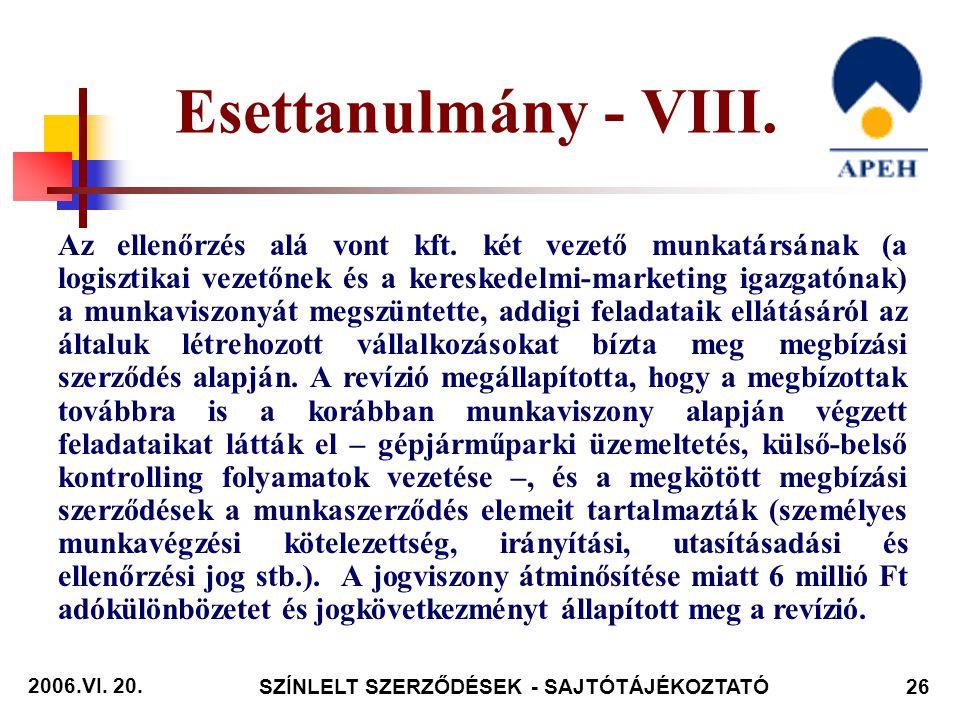 2006.VI. 20. SZÍNLELT SZERZŐDÉSEK - SAJTÓTÁJÉKOZTATÓ26 Az ellenőrzés alá vont kft.