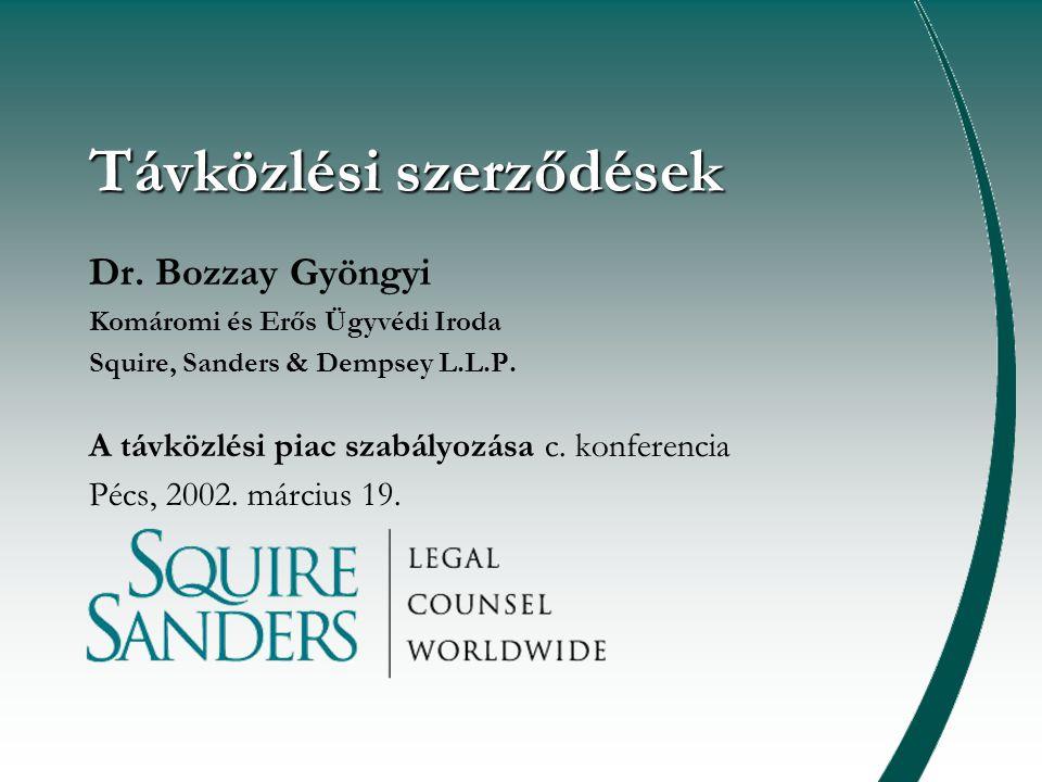 Távközlési szerződések Dr. Bozzay Gyöngyi Komáromi és Erős Ügyvédi Iroda Squire, Sanders & Dempsey L.L.P. A távközlési piac szabályozása c. konferenci