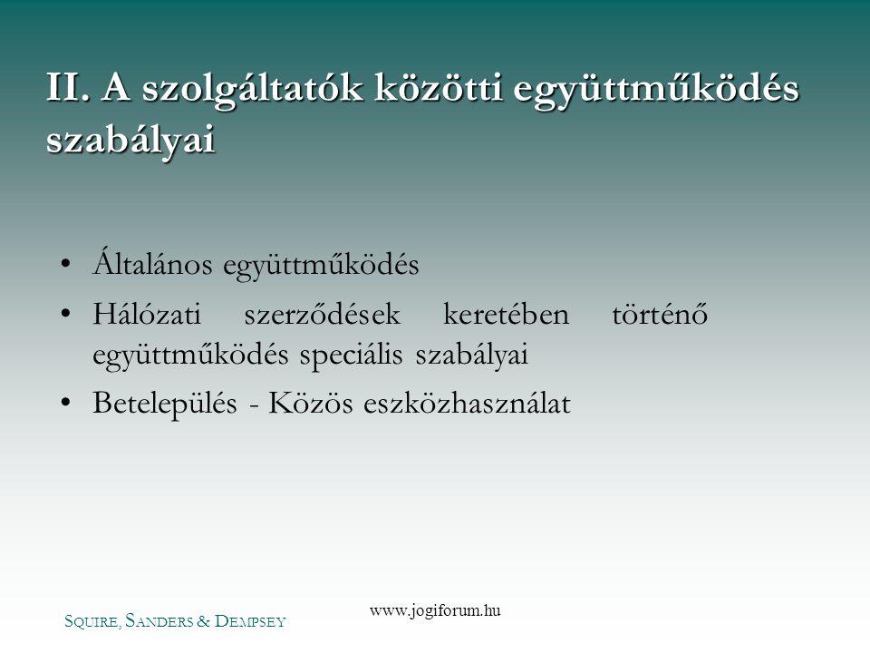 S QUIRE, S ANDERS & D EMPSEY www.jogiforum.hu II. A szolgáltatók közötti együttműködés szabályai •Általános együttműködés •Hálózati szerződések kereté