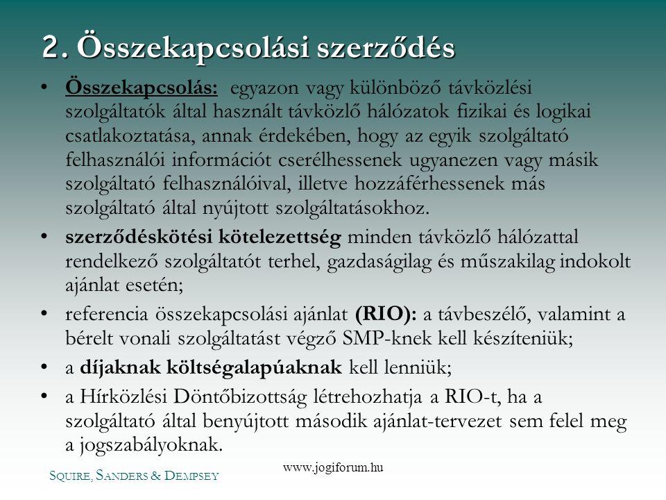 S QUIRE, S ANDERS & D EMPSEY www.jogiforum.hu 2. Összekapcsolási szerződés •Összekapcsolás: egyazon vagy különböző távközlési szolgáltatók által haszn