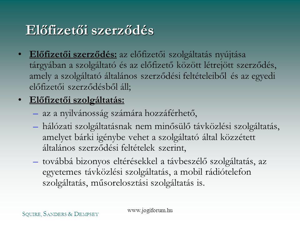 S QUIRE, S ANDERS & D EMPSEY www.jogiforum.hu Előfizetői szerződés •Előfizetői szerződés: az előfizetői szolgáltatás nyújtása tárgyában a szolgáltató