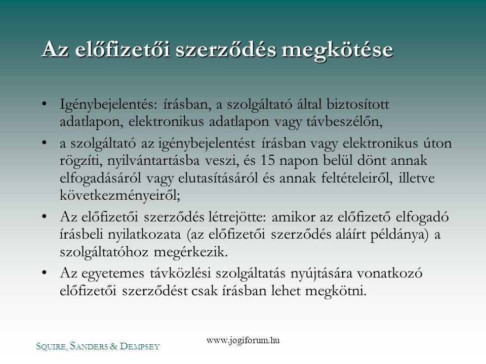 S QUIRE, S ANDERS & D EMPSEY www.jogiforum.hu Az előfizetői szerződés megkötése •Igénybejelentés: írásban, a szolgáltató által biztosított adatlapon,