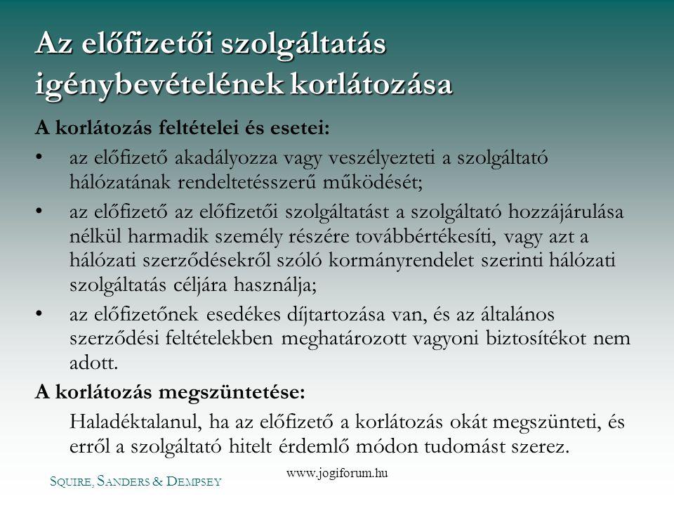 S QUIRE, S ANDERS & D EMPSEY www.jogiforum.hu Az előfizetői szolgáltatás igénybevételének korlátozása A korlátozás feltételei és esetei: •az előfizető