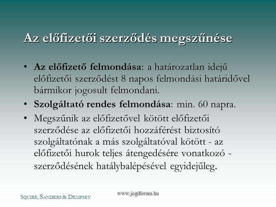 S QUIRE, S ANDERS & D EMPSEY www.jogiforum.hu Az előfizetői szerződés megszűnése •Az előfizető felmondása: a határozatlan idejű előfizetői szerződést