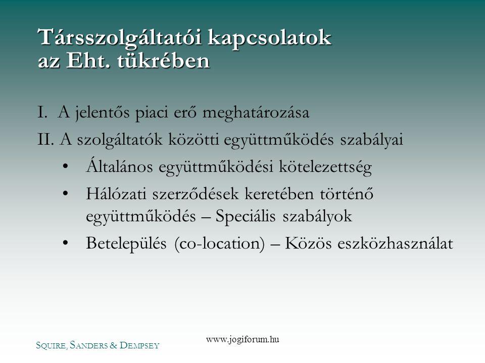 S QUIRE, S ANDERS & D EMPSEY www.jogiforum.hu Társszolgáltatói kapcsolatok az Eht. tükrében I. A jelentős piaci erő meghatározása II. A szolgáltatók k