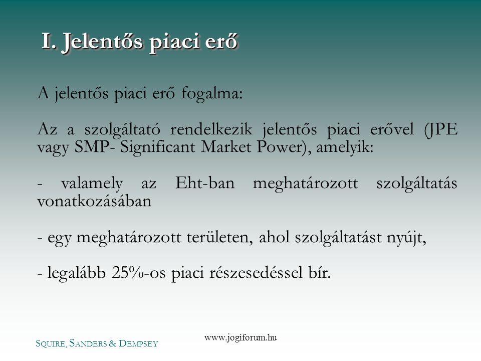 S QUIRE, S ANDERS & D EMPSEY www.jogiforum.hu I. Jelentős piaci erő A jelentős piaci erő fogalma: Az a szolgáltató rendelkezik jelentős piaci erővel (