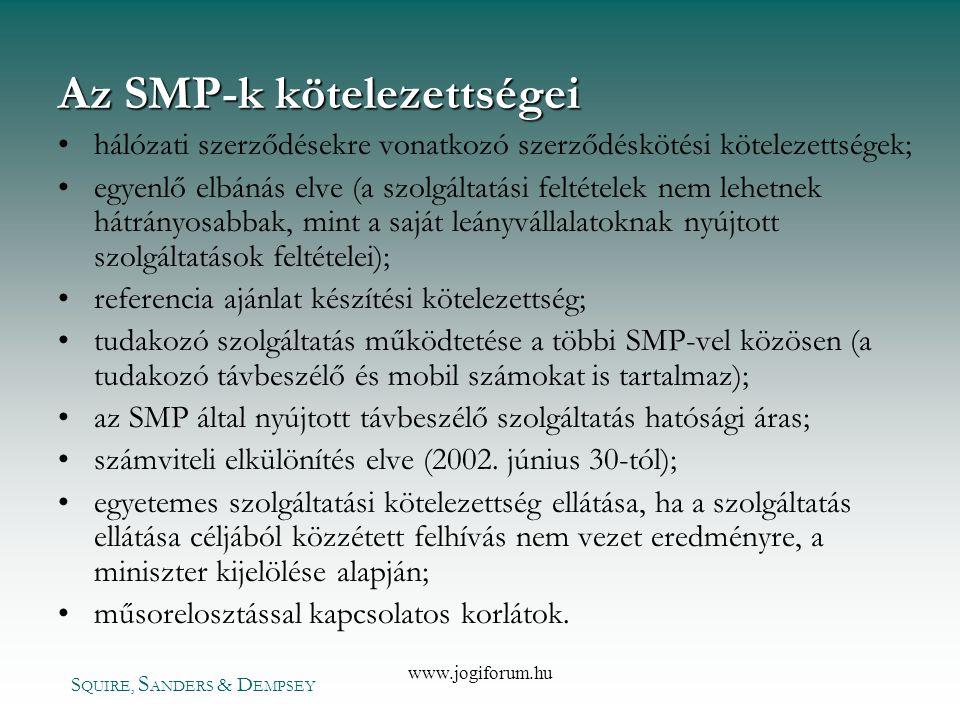S QUIRE, S ANDERS & D EMPSEY www.jogiforum.hu Az SMP-k kötelezettségei •hálózati szerződésekre vonatkozó szerződéskötési kötelezettségek; •egyenlő elb
