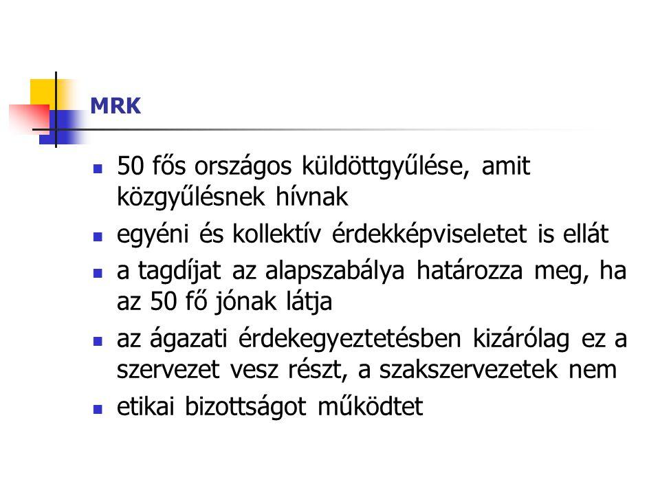 MRK  50 fős országos küldöttgyűlése, amit közgyűlésnek hívnak  egyéni és kollektív érdekképviseletet is ellát  a tagdíjat az alapszabálya határozza