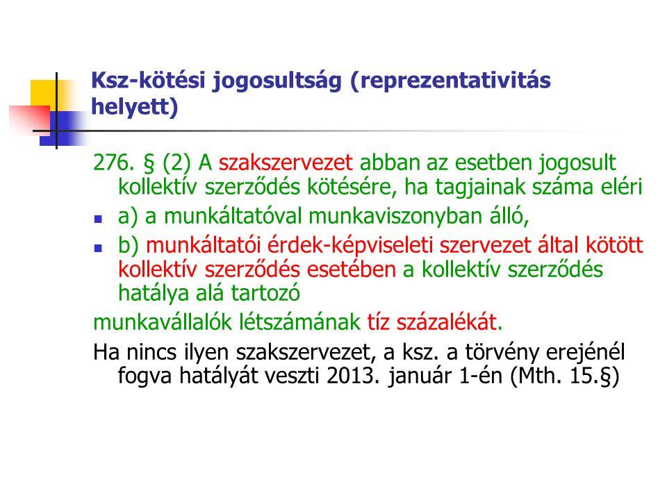 Ksz-kötési jogosultság (reprezentativitás helyett) 276. § (2) A szakszervezet abban az esetben jogosult kollektív szerződés kötésére, ha tagjainak szá
