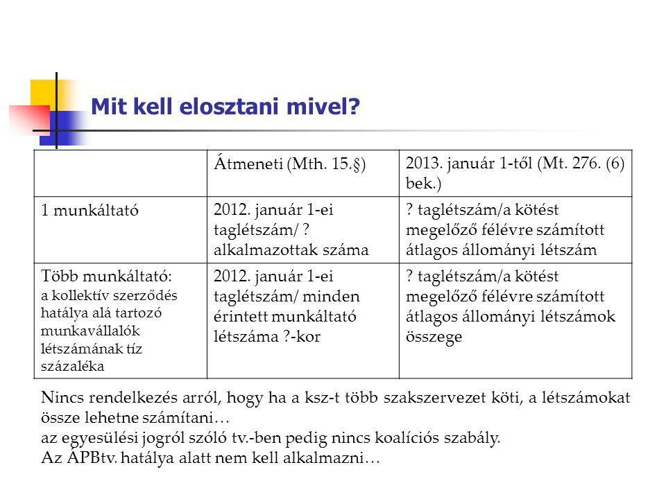 Mit kell elosztani mivel? Átmeneti (Mth. 15.§)2013. január 1-től (Mt. 276. (6) bek.) 1 munkáltató2012. január 1-ei taglétszám/ ? alkalmazottak száma ?