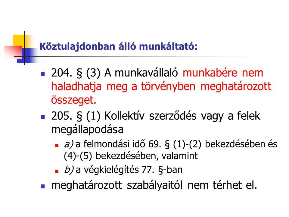 Köztulajdonban álló munkáltató:  204. § (3) A munkavállaló munkabére nem haladhatja meg a törvényben meghatározott összeget.  205. § (1) Kollektív s