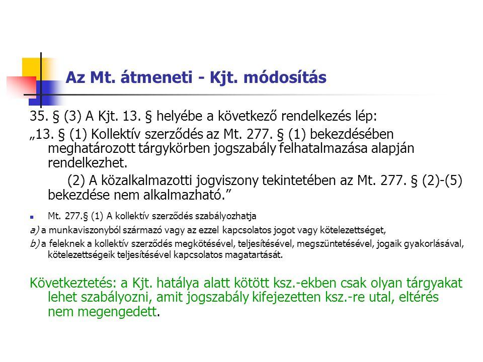 """Az Mt. átmeneti - Kjt. módosítás 35. § (3) A Kjt. 13. § helyébe a következő rendelkezés lép: """"13. § (1) Kollektív szerződés az Mt. 277. § (1) bekezdés"""