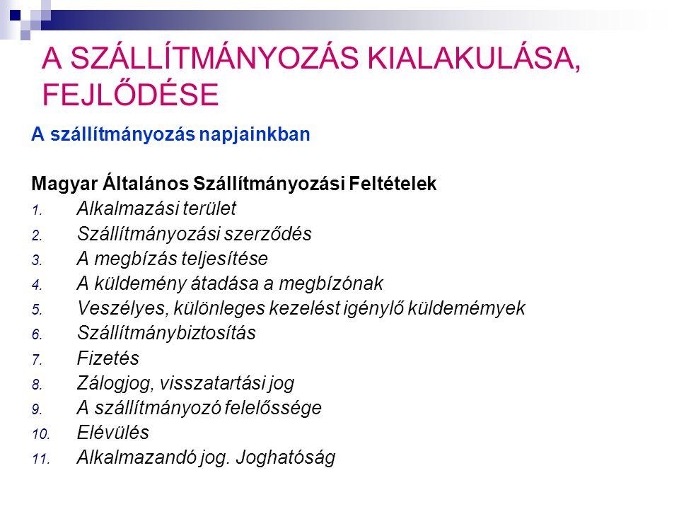 A SZÁLLÍTMÁNYOZÁS KIALAKULÁSA, FEJLŐDÉSE A szállítmányozás napjainkban Magyar Általános Szállítmányozási Feltételek 1. Alkalmazási terület 2. Szállítm