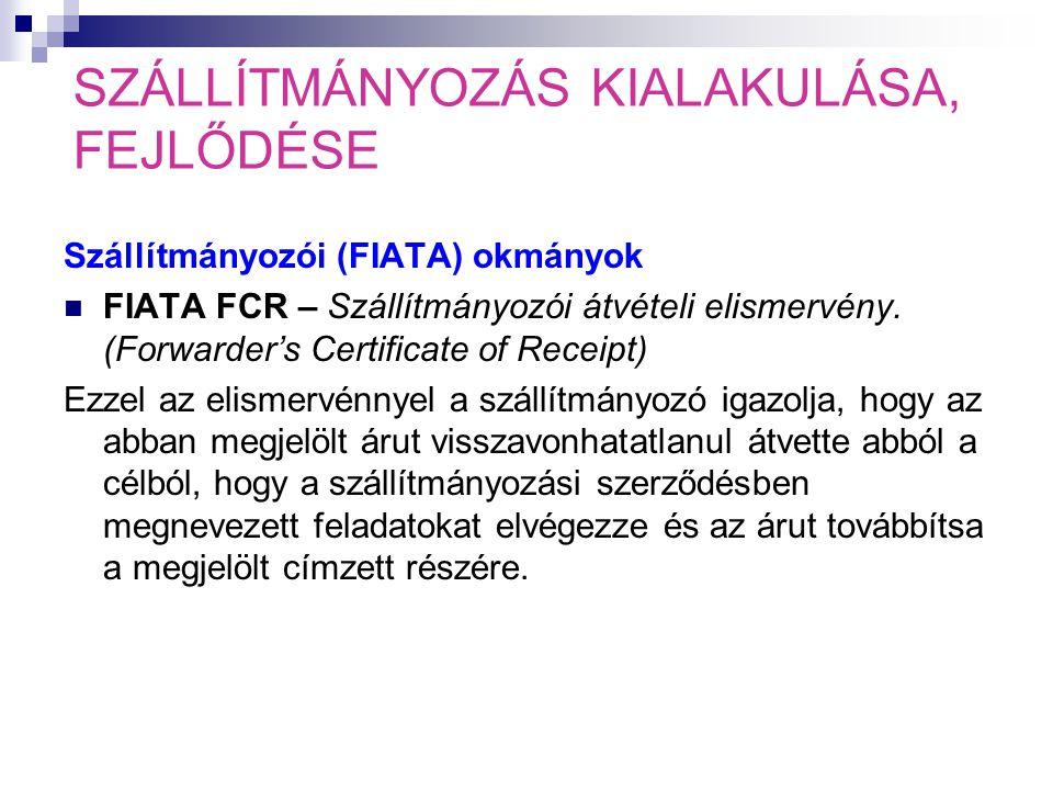 SZÁLLÍTMÁNYOZÁS KIALAKULÁSA, FEJLŐDÉSE Szállítmányozói (FIATA) okmányok  FIATA FCR – Szállítmányozói átvételi elismervény.