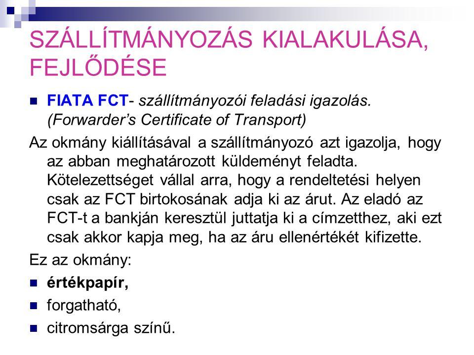 SZÁLLÍTMÁNYOZÁS KIALAKULÁSA, FEJLŐDÉSE  FIATA FCT- szállítmányozói feladási igazolás. (Forwarder's Certificate of Transport) Az okmány kiállításával
