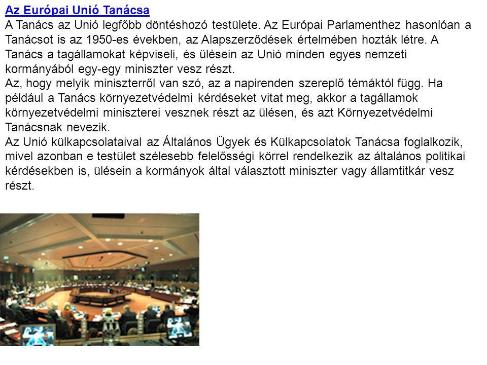 Az Európai Unió Tanácsa A Tanács az Unió legfőbb döntéshozó testülete. Az Európai Parlamenthez hasonlóan a Tanácsot is az 1950-es években, az Alapszer