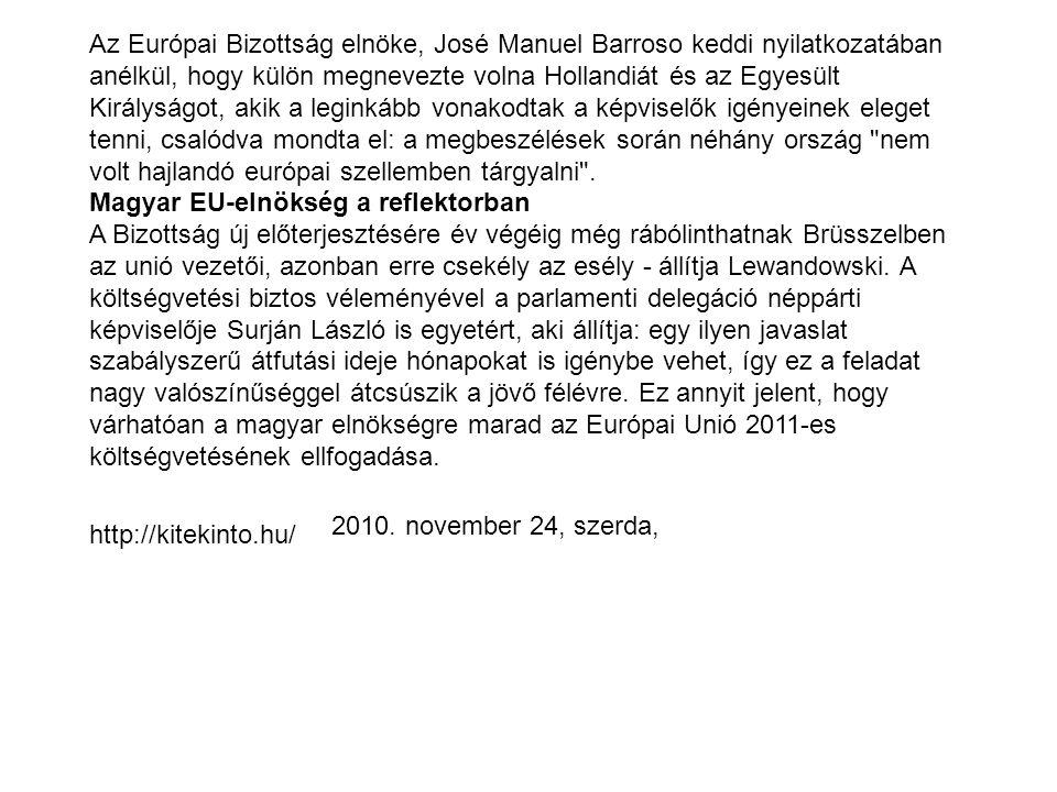 Az Európai Bizottság elnöke, José Manuel Barroso keddi nyilatkozatában anélkül, hogy külön megnevezte volna Hollandiát és az Egyesült Királyságot, aki