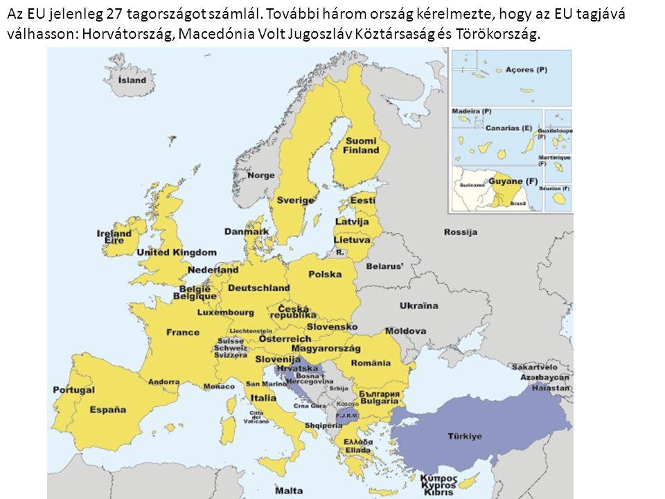 Az EU jelenleg 27 tagországot számlál. További három ország kérelmezte, hogy az EU tagjává válhasson: Horvátország, Macedónia Volt Jugoszláv Köztársas