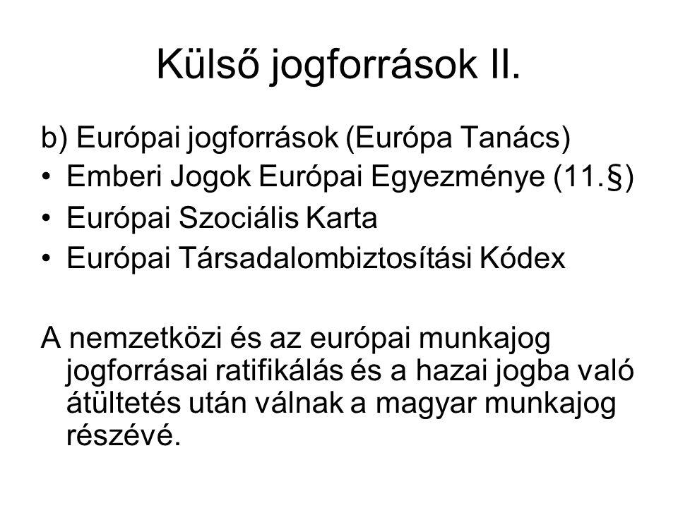 Külső jogforrások II. b) Európai jogforrások (Európa Tanács) •Emberi Jogok Európai Egyezménye (11.§) •Európai Szociális Karta •Európai Társadalombizto