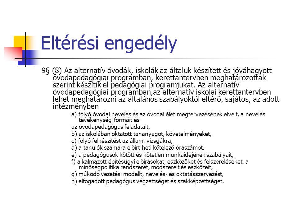 Eltérési engedély 9§ (8) Az alternatív óvodák, iskolák az általuk készített és jóváhagyott óvodapedagógiai programban, kerettantervben meghatározottak