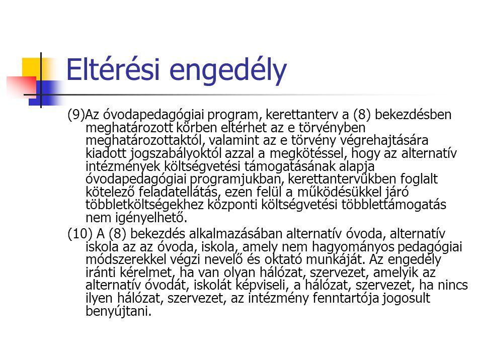 Eltérési engedély (9)Az óvodapedagógiai program, kerettanterv a (8) bekezdésben meghatározott körben eltérhet az e törvényben meghatározottaktól, vala