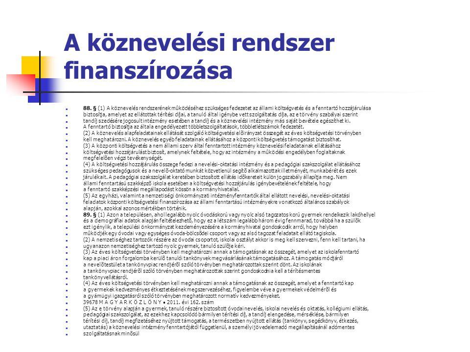 A köznevelési rendszer finanszírozása  88. § (1) A köznevelés rendszerének mûködéséhez szükséges fedezetet az állami költségvetés és a fenntartó hozz