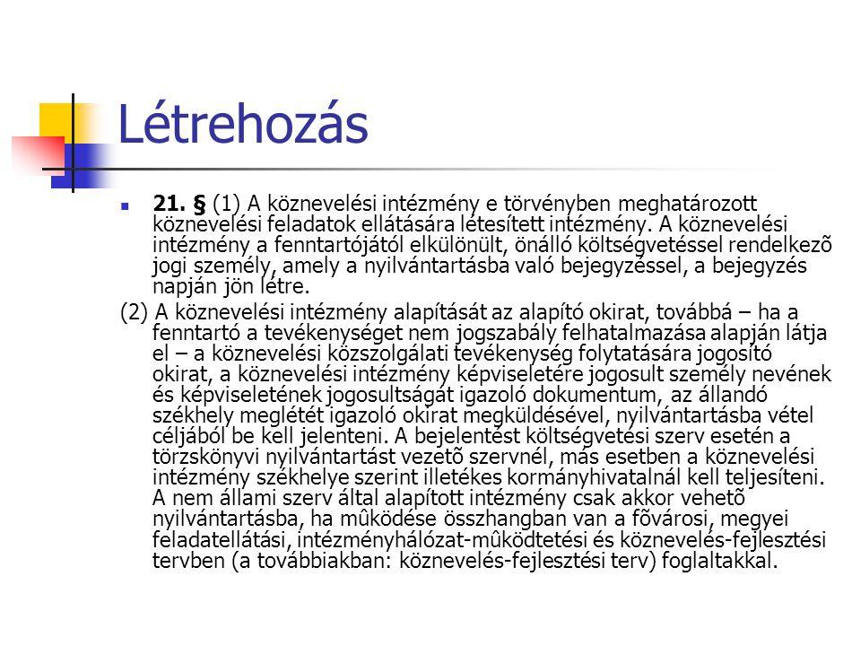 Létrehozás  21. § (1) A köznevelési intézmény e törvényben meghatározott köznevelési feladatok ellátására létesített intézmény. A köznevelési intézmé