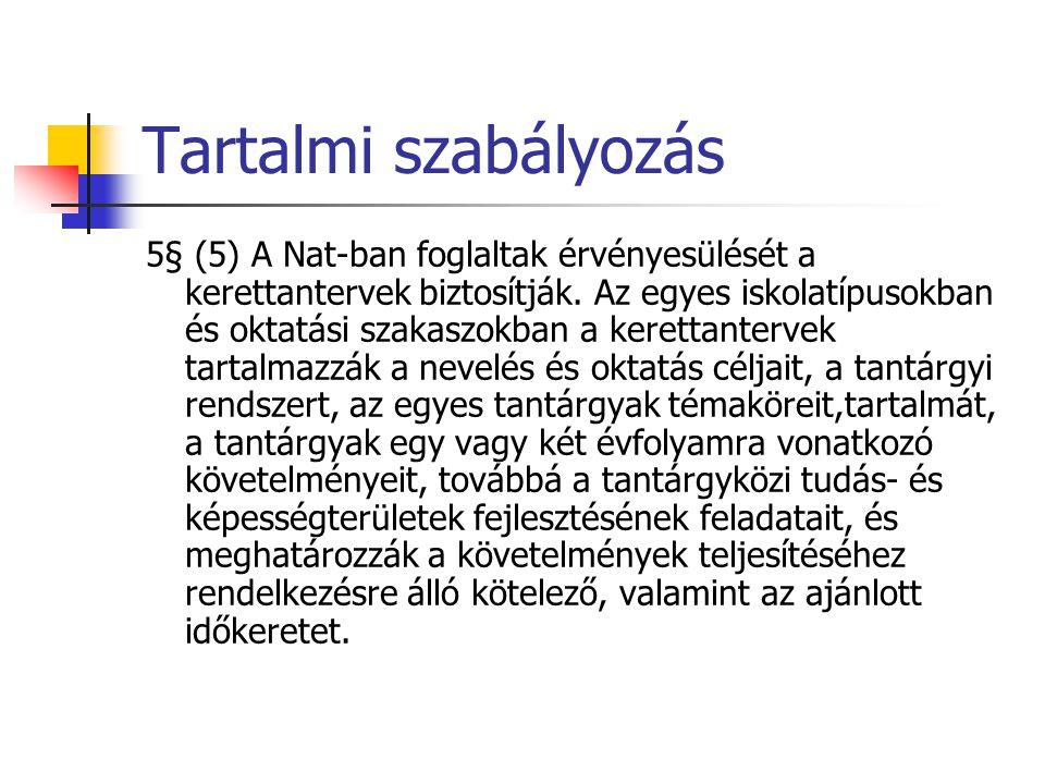 Tartalmi szabályozás 5§ (5) A Nat-ban foglaltak érvényesülését a kerettantervek biztosítják. Az egyes iskolatípusokban és oktatási szakaszokban a kere