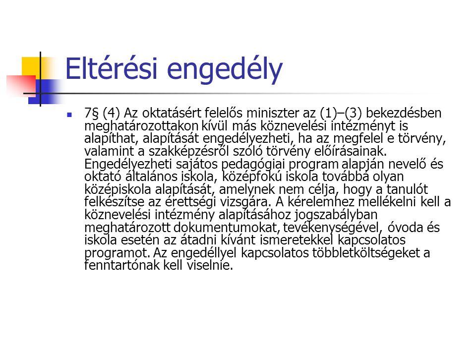 Eltérési engedély  7§ (4) Az oktatásért felelős miniszter az (1)–(3) bekezdésben meghatározottakon kívül más köznevelési intézményt is alapíthat, ala