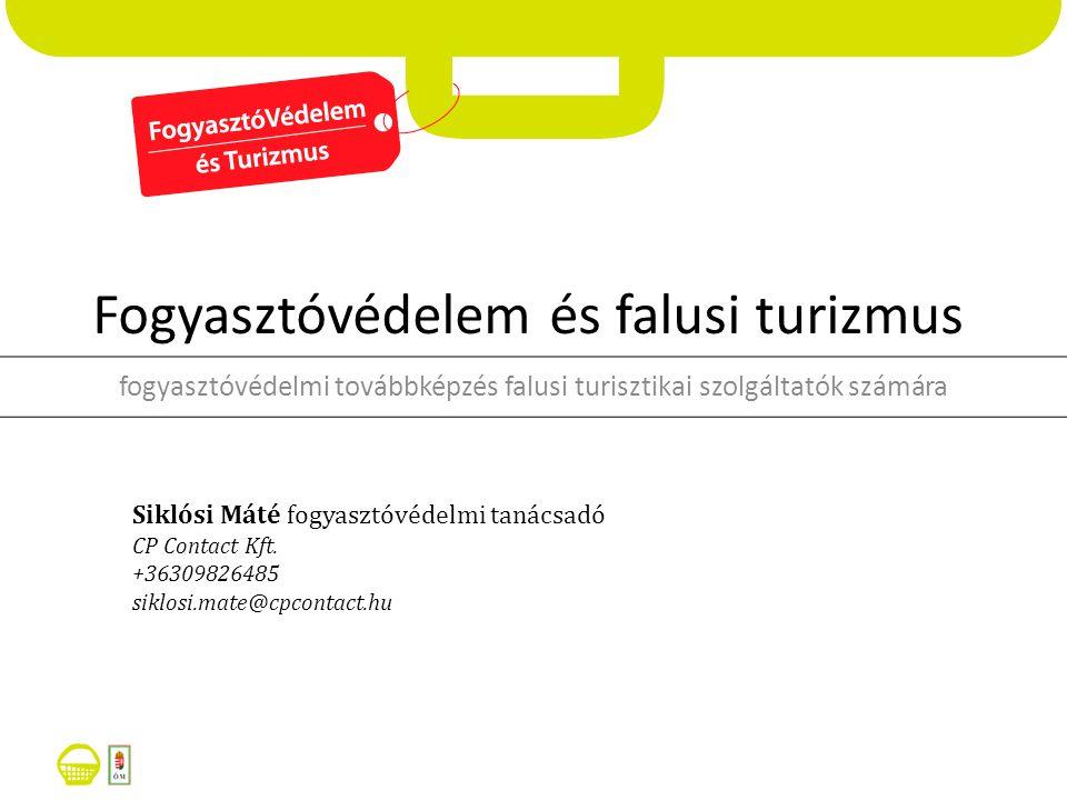 Fogyasztóvédelem és falusi turizmus fogyasztóvédelmi továbbképzés falusi turisztikai szolgáltatók számára Siklósi Máté fogyasztóvédelmi tanácsadó CP Contact Kft.