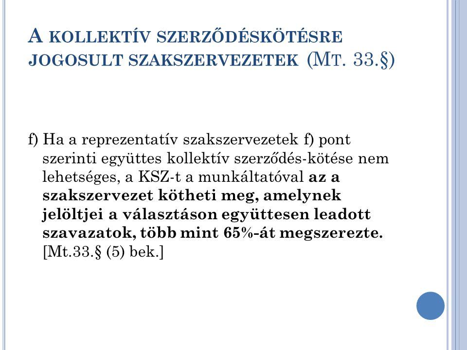A KOLLEKTÍV SZERZŐDÉSKÖTÉSRE JOGOSULT SZAKSZERVEZETEK (M T. 33.§) f) Ha a reprezentatív szakszervezetek f) pont szerinti együttes kollektív szerződés-
