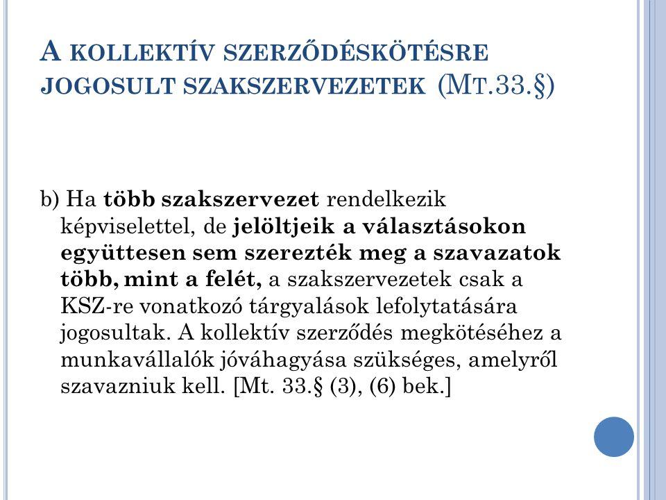 A KOLLEKTÍV SZERZŐDÉSKÖTÉSRE JOGOSULT SZAKSZERVEZETEK (M T.33.§) b) Ha több szakszervezet rendelkezik képviselettel, de jelöltjeik a választásokon egy