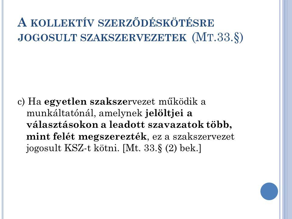 A KOLLEKTÍV SZERZŐDÉSKÖTÉSRE JOGOSULT SZAKSZERVEZETEK (M T.33.§) c) Ha egyetlen szaksze rvezet működik a munkáltatónál, amelynek jelöltjei a választás