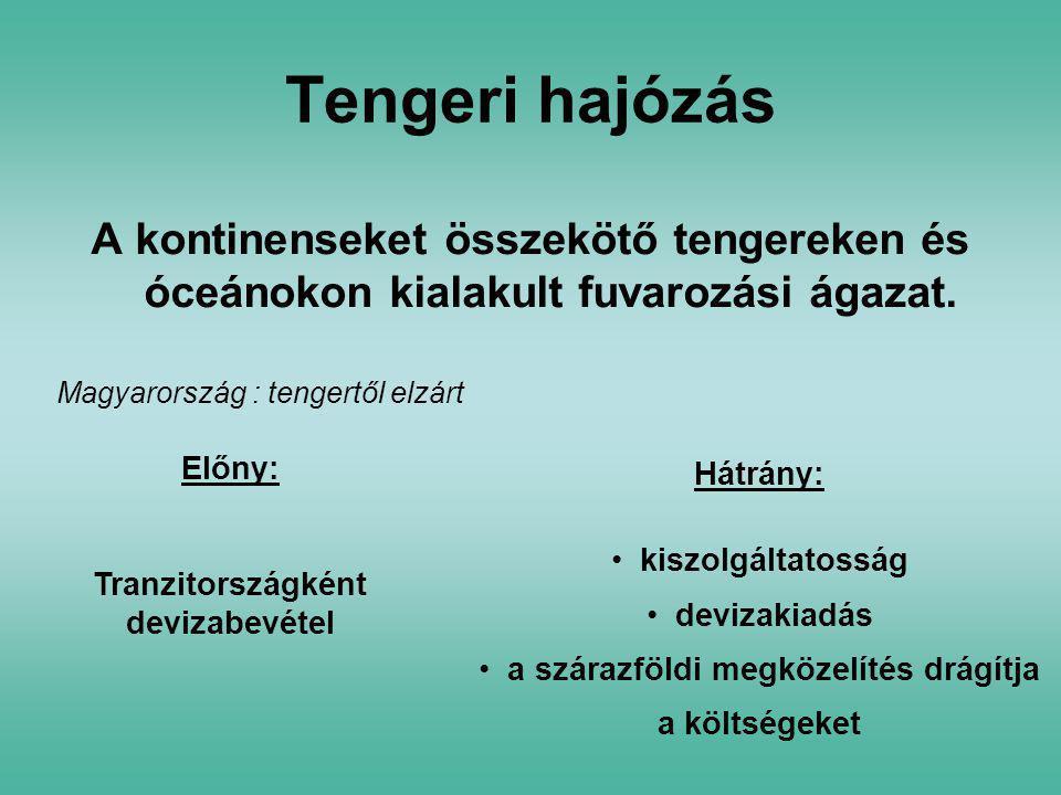Tengeri hajózás A kontinenseket összekötő tengereken és óceánokon kialakult fuvarozási ágazat. Magyarország : tengertől elzárt Előny: Tranzitországkén
