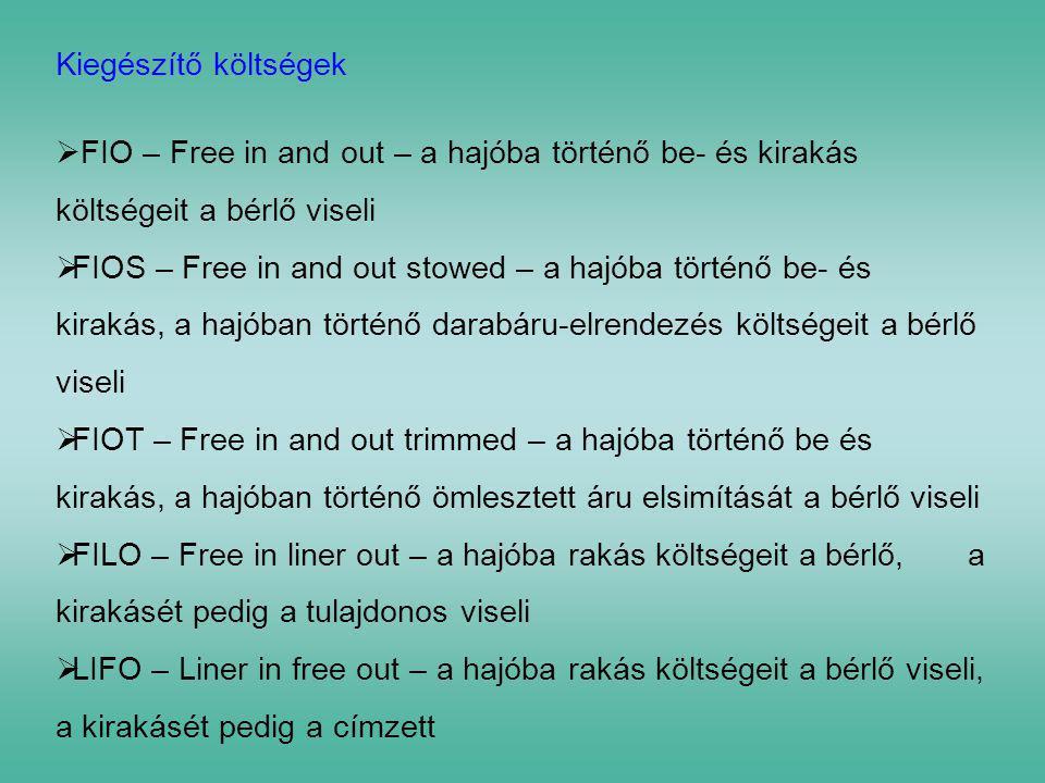 Kiegészítő költségek  FIO – Free in and out – a hajóba történő be- és kirakás költségeit a bérlő viseli  FIOS – Free in and out stowed – a hajóba tö