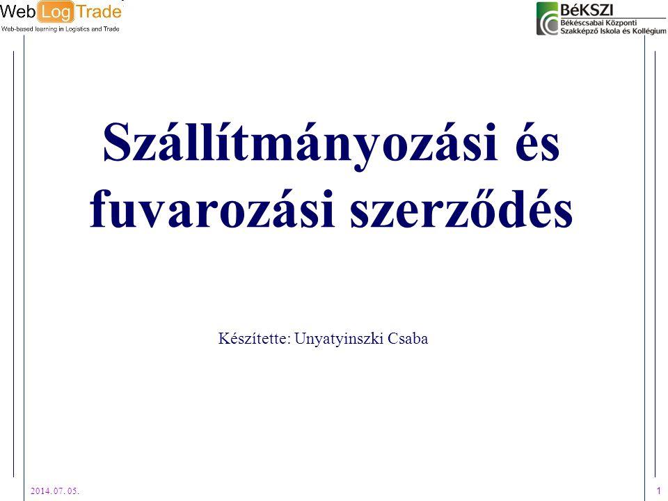 2014. 07. 05. 1 Szállítmányozási és fuvarozási szerződés Készítette: Unyatyinszki Csaba