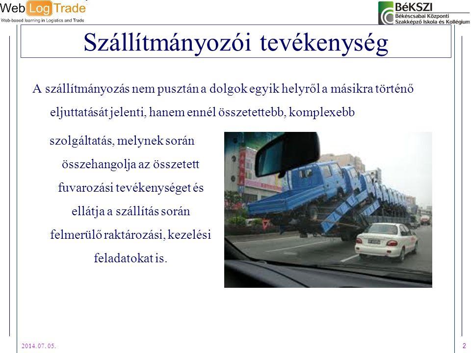 2014. 07. 05. 2 Szállítmányozói tevékenység szolgáltatás, melynek során összehangolja az összetett fuvarozási tevékenységet és ellátja a szállítás sor