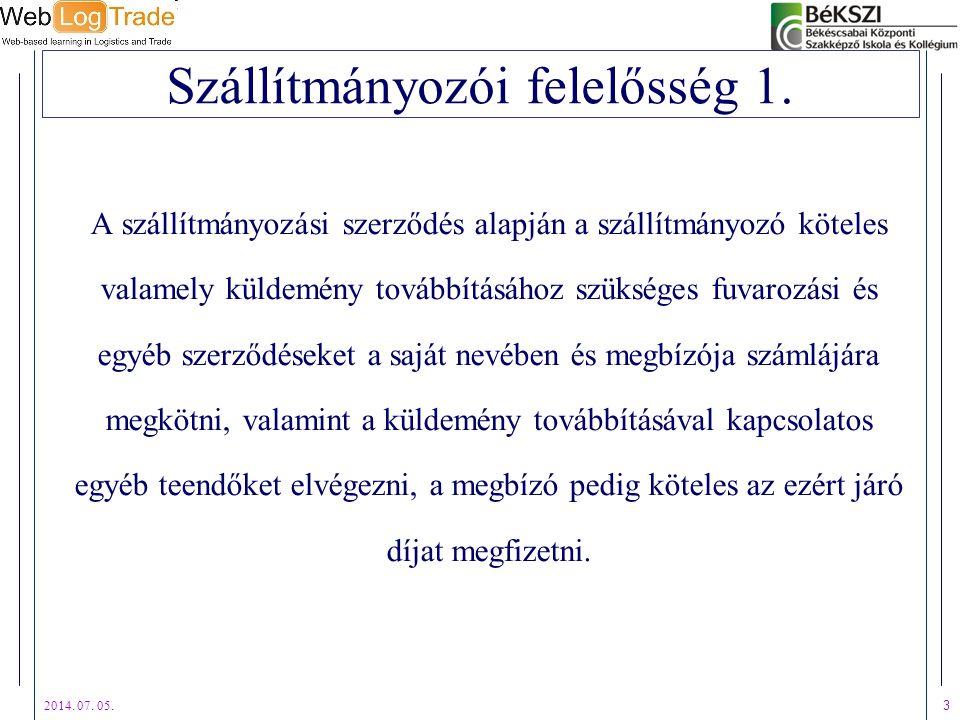 2014. 07. 05. 3 Szállítmányozói felelősség 1. A szállítmányozási szerződés alapján a szállítmányozó köteles valamely küldemény továbbításához szüksége