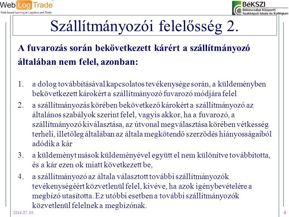 2014. 07. 05. 4 Szállítmányozói felelősség 2. A fuvarozás során bekövetkezett kárért a szállítmányozó általában nem felel, azonban: 1.a dolog továbbít