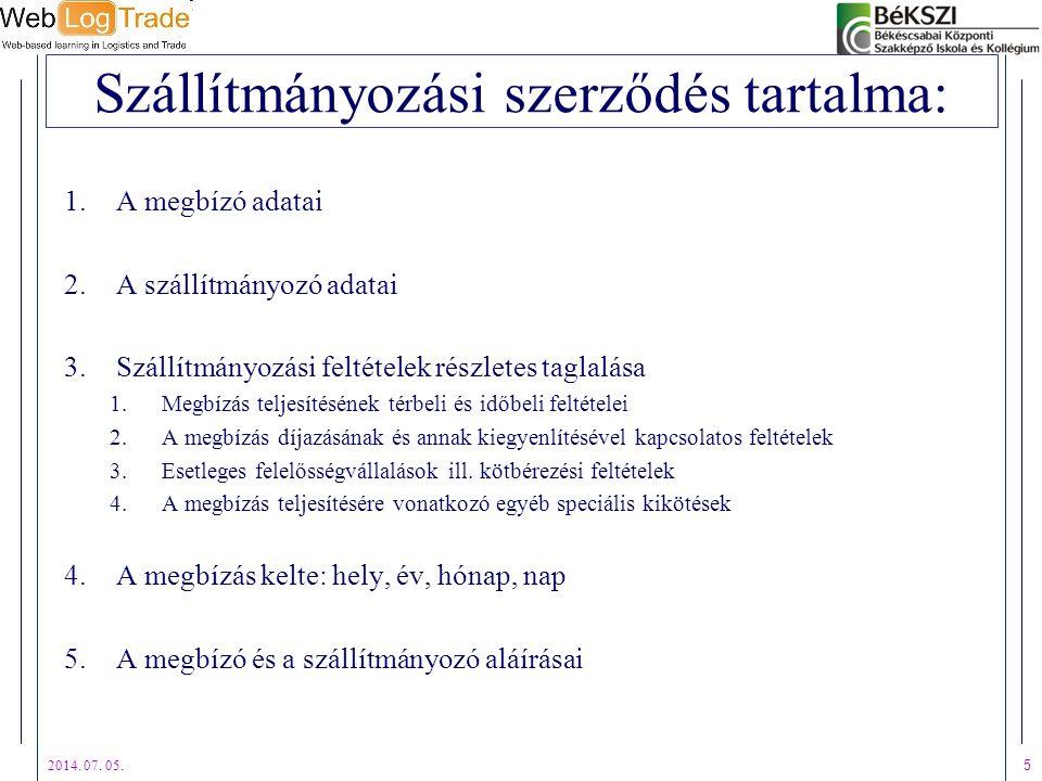 2014. 07. 05. 5 Szállítmányozási szerződés tartalma: 1.A megbízó adatai 2.A szállítmányozó adatai 3.Szállítmányozási feltételek részletes taglalása 1.