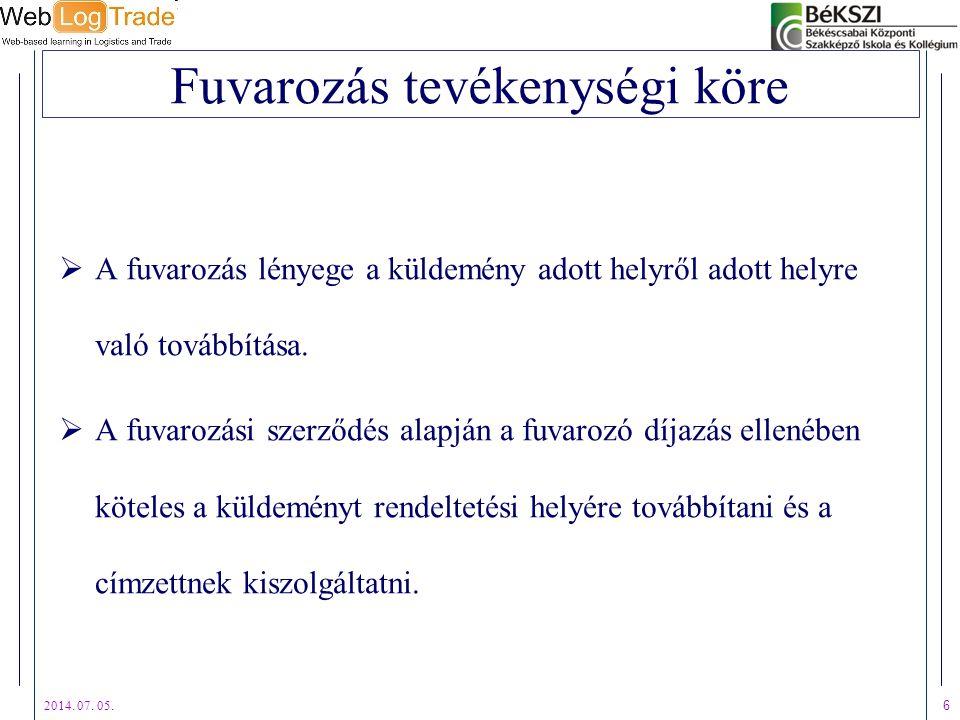 2014. 07. 05. 6 Fuvarozás tevékenységi köre  A fuvarozás lényege a küldemény adott helyről adott helyre való továbbítása.  A fuvarozási szerződés al