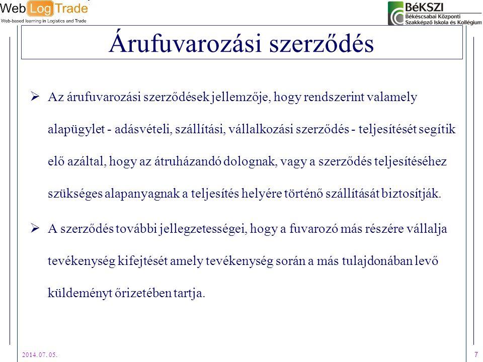 2014. 07. 05. 7 Árufuvarozási szerződés  Az árufuvarozási szerződések jellemzője, hogy rendszerint valamely alapügylet - adásvételi, szállítási, váll