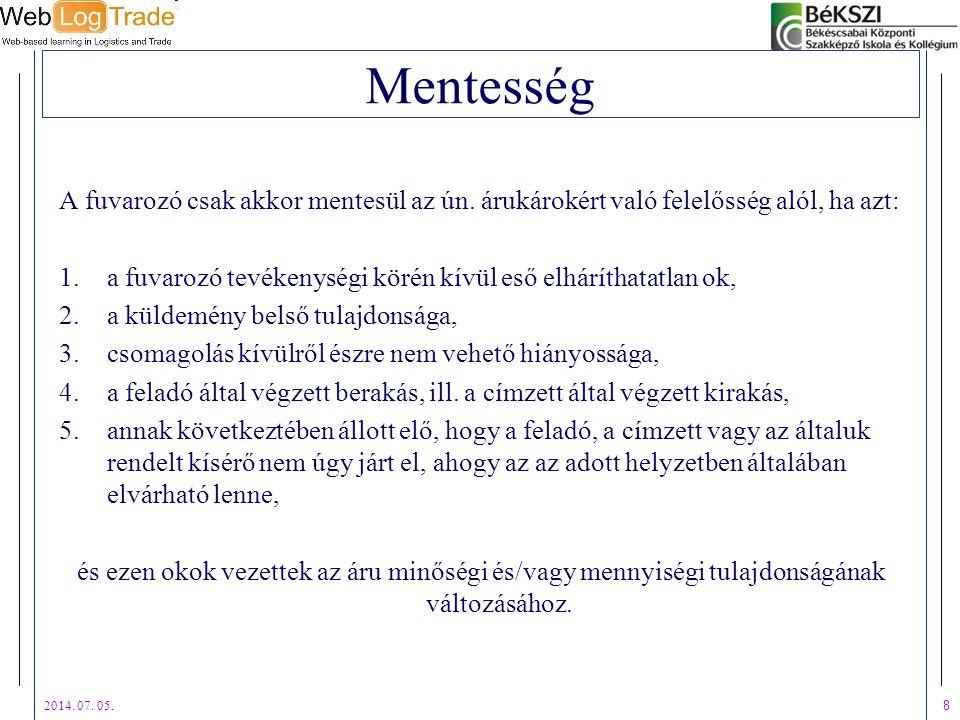 2014. 07. 05. 8 Mentesség A fuvarozó csak akkor mentesül az ún. árukárokért való felelősség alól, ha azt: 1.a fuvarozó tevékenységi körén kívül eső el