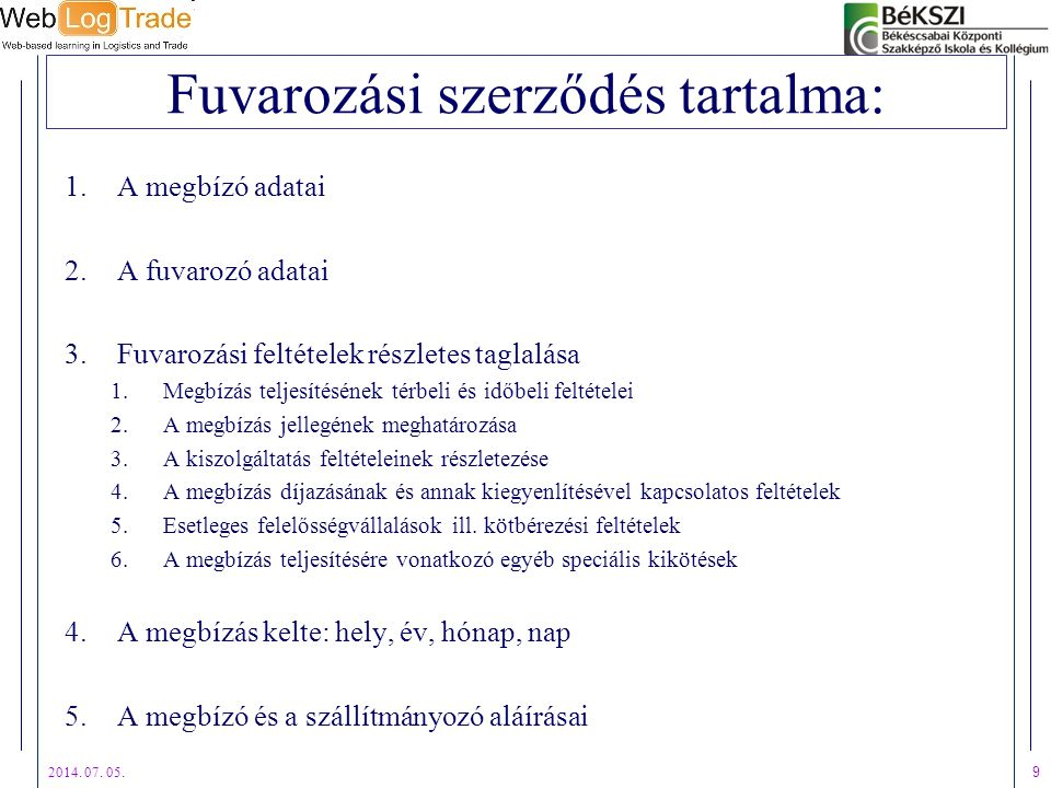 2014. 07. 05. 9 Fuvarozási szerződés tartalma: 1.A megbízó adatai 2.A fuvarozó adatai 3.Fuvarozási feltételek részletes taglalása 1.Megbízás teljesíté