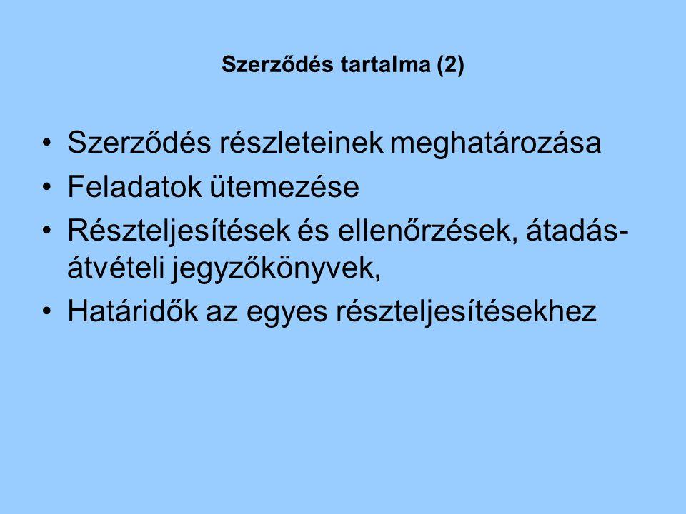 Szerződés tartalma (2) •Szerződés részleteinek meghatározása •Feladatok ütemezése •Részteljesítések és ellenőrzések, átadás- átvételi jegyzőkönyvek, •Határidők az egyes részteljesítésekhez