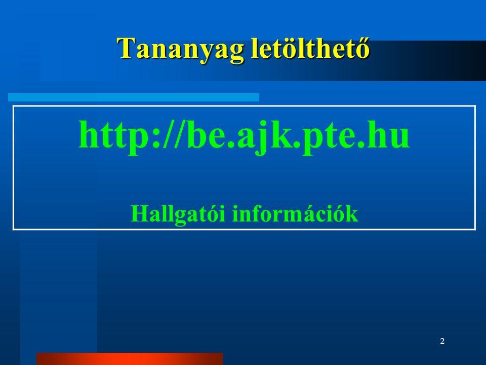 2 Tananyag letölthető http://be.ajk.pte.hu Hallgatói információk