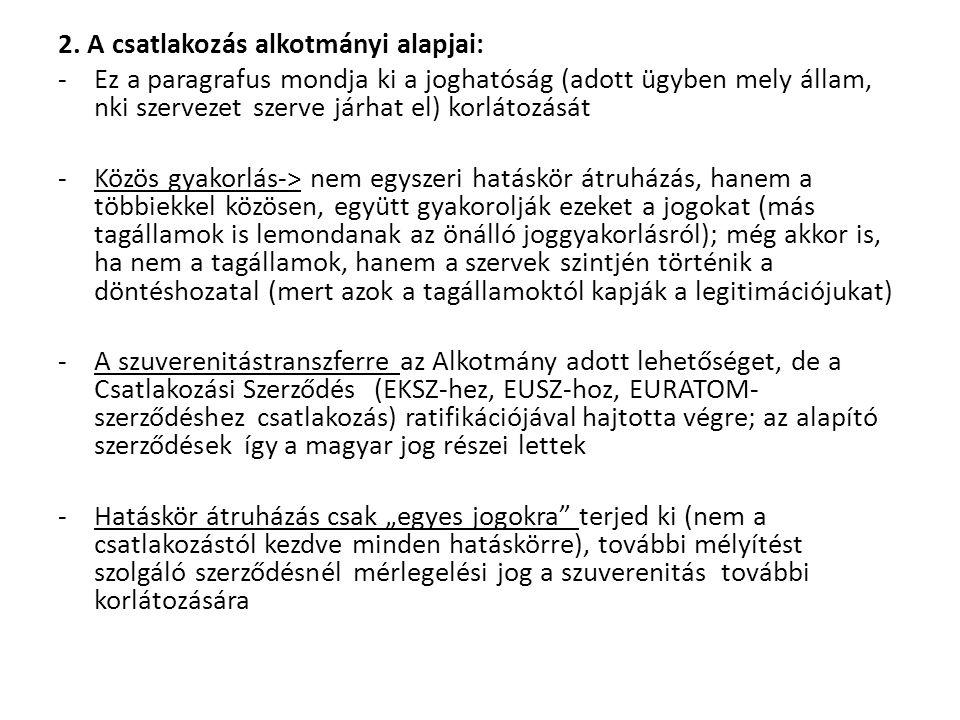 Az uniós jog és a magyar jog kapcsolódási pontjai: -Magyarul meg lehet ismerni minden uniós forrást, mivel a magyar hivatalos nyelv (közvetlen hatály, demokratikus legitimáció, EP-ben, Tanácsban tolmácsok) -Magyar nyelven: EUR-Lex, Magyar Közlöny, Európai Unió Hivatalos Lapja magyarul is megjelenik -Bíróságoknak alkalmazni kell az uniós jogot (nem elég a szó szerinti ismeret, annak működését is érteni kell)