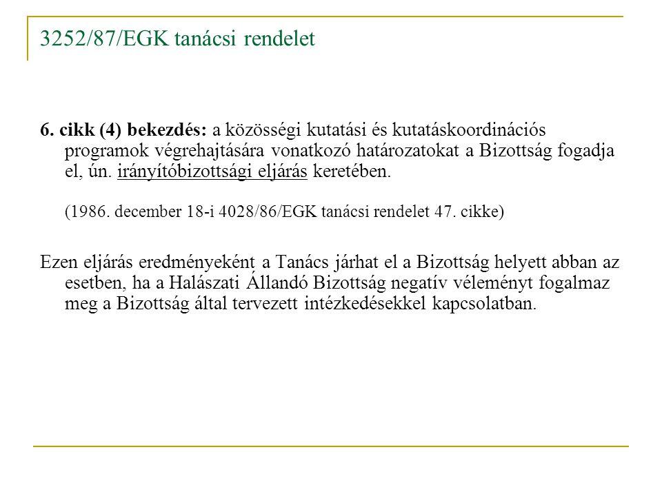 3252/87/EGK tanácsi rendelet 6. cikk (4) bekezdés: a közösségi kutatási és kutatáskoordinációs programok végrehajtására vonatkozó határozatokat a Bizo