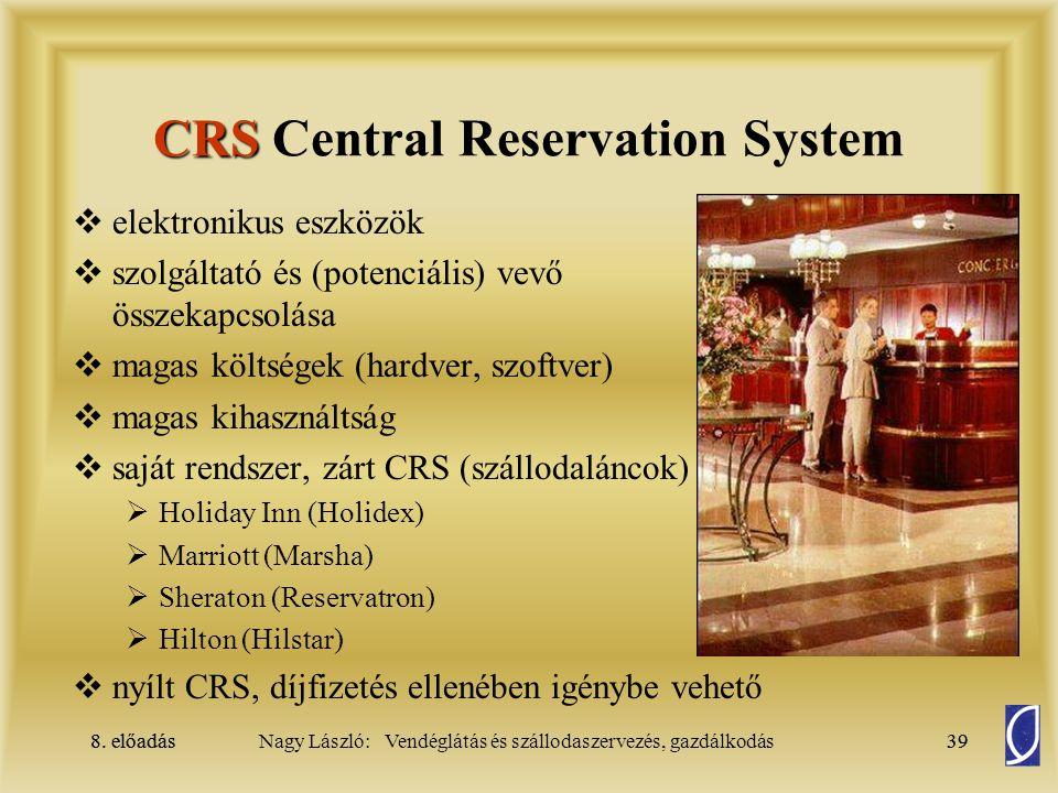 8. előadás39Nagy László: Vendéglátás és szállodaszervezés, gazdálkodás8. előadás39 CRS CRS Central Reservation System  elektronikus eszközök  szolgá